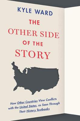 The Other Side Of The Story: How Other Countries View Conflicts With the United States, As Seen Through Their History Textbooks (Hardback)