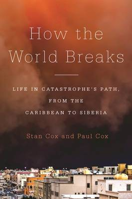 How the World Breaks: Life in Catastrophe's Path, from the Caribbean to Siberia (Hardback)