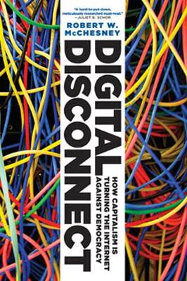 Digital Disconnect: How Capitalism is Turning the Internet Against Democracy (Paperback)