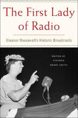 The First Lady Of Radio: Eleanor Roosevelt's Historic Broadcasts (Hardback)