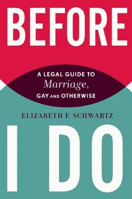 Before I Do: A Legal Guide to Marriage, Gay and Otherwise (Paperback)
