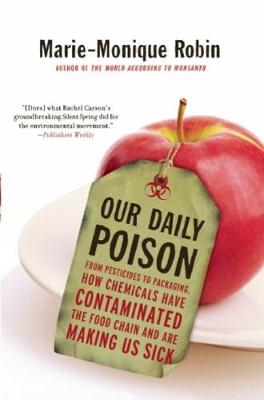 Our Daily Poison: From Pesticides to Packaging, How Chemicals Have Contaminated the Food Chain and are Making Us Sick (Paperback)