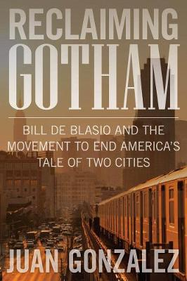 Reclaiming Gotham: Bill de Blasio and the Movement to End America's Tale of Two Cities (Hardback)
