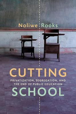 Cutting School: Privatization, Segregation, and the End of Public Education (Hardback)