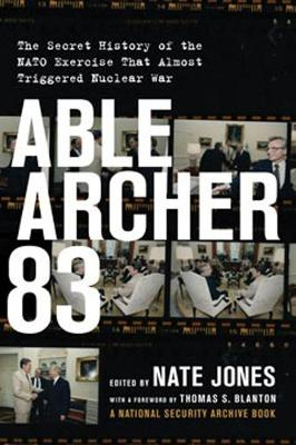 Able Archer 83: The Secret History of the NATO Exercise That Almost Triggered Nuclear War (Hardback)