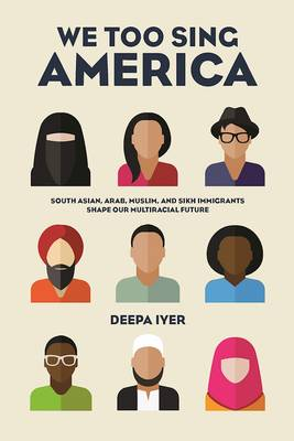 We Too Sing America: South Asian, Arab, Muslim, and Sikh Immigrants Shape Our Multiracial Future (Paperback)