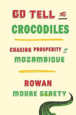 Go Tell the Crocodiles: Chasing Prosperity in Mozambique (Hardback)