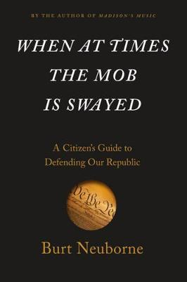 When At Times The Mob Is Swayed: Defending the Constitution in the Age of Trump (Hardback)
