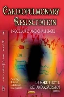Cardiopulmonary Resuscitation: Procedures & Challenges (Hardback)