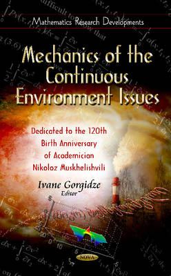 Mechanics of the Continuous Environment Issues: Dedicated to the 120th Birth Anniversary of Academician Nikoloz Muskhelishvili (Hardback)