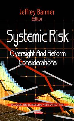 Systemic Risk: Oversight & Reform Considerations (Hardback)