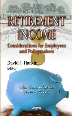 Retirement Income: Considerations for Employees & Policymakers (Hardback)