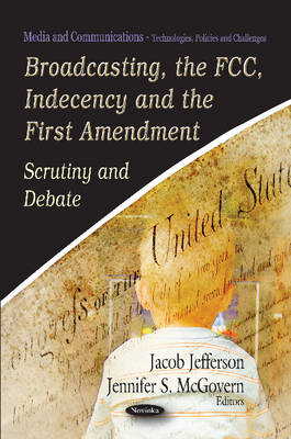 Broadcasting, the FCC, Indecency & the First Amendment: Scrutiny & Debate (Paperback)