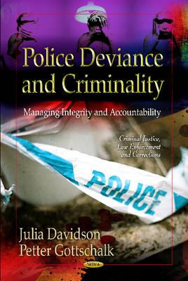 Police Deviance & Criminality: Managing Integrity & Accountability (Hardback)