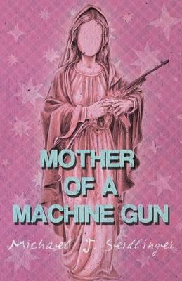 Mother of a Machine Gun (Paperback)