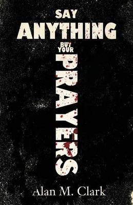 Say Anything But Your Prayers (Paperback)
