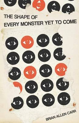 The Shape of Every Monster Yet to Come (Paperback)