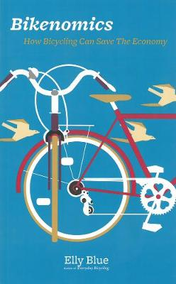 Bikenomics: How Bicycling Will Save the Economy (If We Let It) (Paperback)