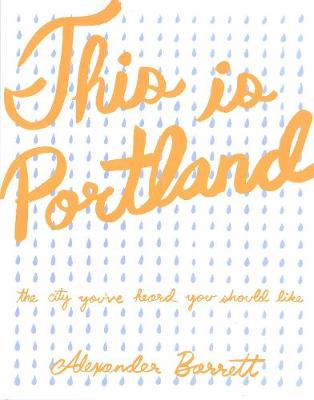 This Is Portland: The City You've Heard You Should Like (Paperback)