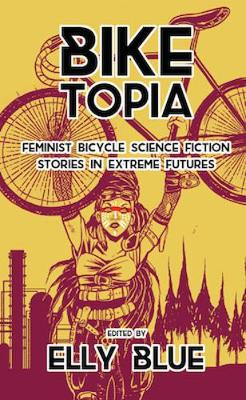 Biketopia: Feminist Bicycle Science Fiction Stories In Extreme Futures (Paperback)