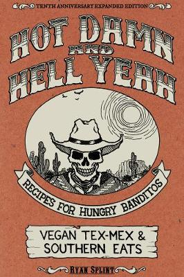 Hot Damn And Hell Yeah: Recipes for Hungry Banditos, Vegan Tex-Mex and Southern Eats, 10th Anniversary Expanded Edition (Paperback)