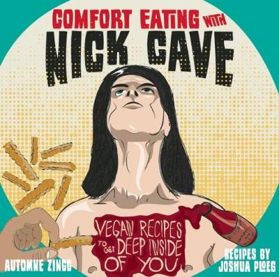 Comfort Eating With Nick Cave: Vegan Recipes to Get Deep Inside of You (Paperback)