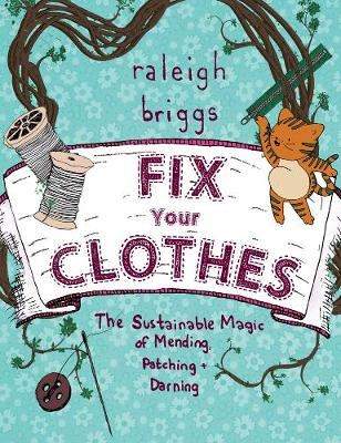 Fix Your Clothes: The Sustainable Magic of Mending, Patching, and Darning (Paperback)