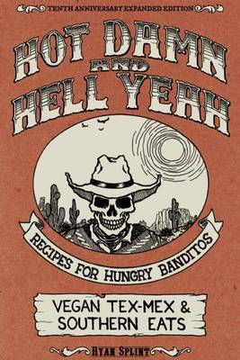 Hot Damn And Hell Yeah: Recipes for Hungry Bandito. Vegan Tex-Mex and Southern Eats (Paperback)