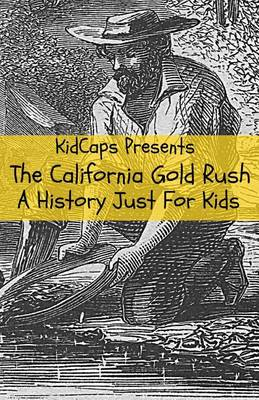 The California Gold Rush: A History Just For Kids (Paperback)