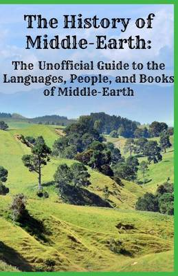 The History of Middle-Earth: The Unofficial Guide to the Languages, People, and Books of Middle-Earth (Paperback)