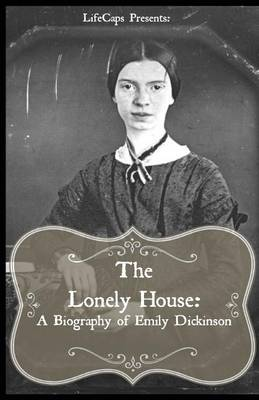 The Lonely House: A Biography of Emily Dickinson (Paperback)