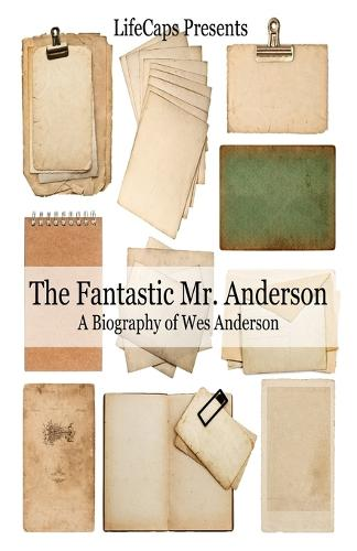 The Fantastic Mr. Anderson: A Biography of Wes Anderson (Paperback)
