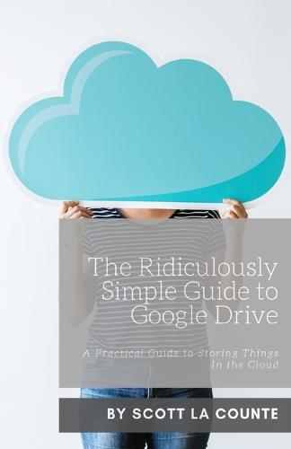 The Ridiculously Simple Guide to Google Drive: A Practical Guide to Storing Things In the Cloud (Paperback)