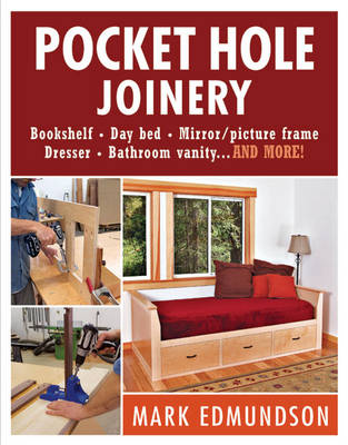 Pocket Hole Joinery: Bookshelf* Day Bed* Mirror Picture Frame* Dresser* Bathroom Vanity...and More (Paperback)