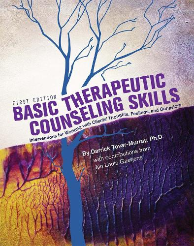 Basic Therapeutic Counseling Skills: Interventions for Working with Clients' Thoughts, Feelings, and Behaviors (Paperback)