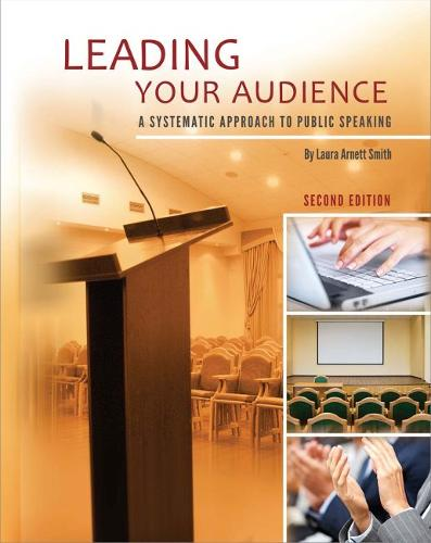 Leading Your Audience: A Systematic Approach to Public Speaking (Paperback)