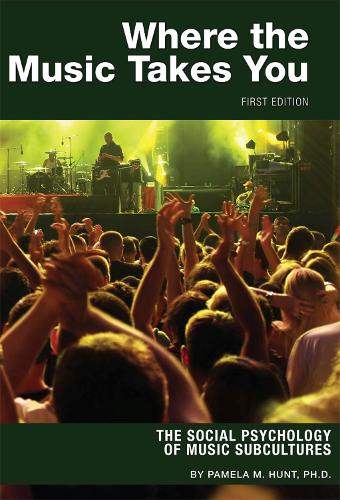 Where the Music Takes You: The Social Psychology of Music Subcultures (Paperback)