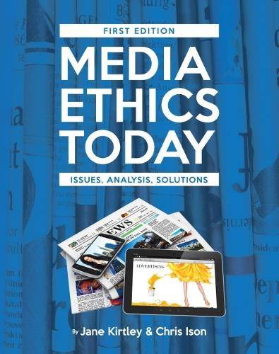 Media Ethics Today: Issues, Analysis, Solutions (Paperback)