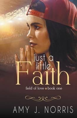 Just a Little Faith - Field of Love 1 (Paperback)