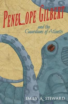 Penelope Gilbert and the Guardians of Atlantis: A Middle Grade Steampunk Fantasy - Penelope Gilbert 2 (Paperback)