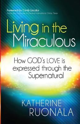 Living in the Miraculous: How God's Love Is Expressed Through the Supernatural (Paperback)