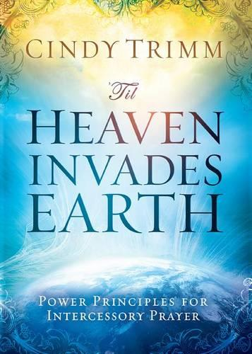 'til Heaven Invades Earth: Power Principles about Praying for Others (Paperback)