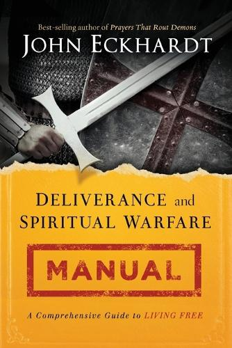 Deliverance and Spiritual Warfare Manual: A Comprehensive Guide to Living Free (Paperback)