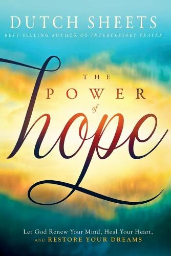 The Power of Hope: Let God Renew Your Mind, Heal Your Heart, and Restore Your Dreams (Paperback)