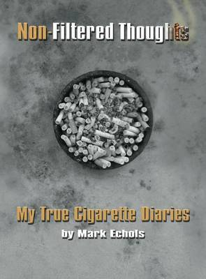 Non-Filtered Thoughts: My True Cigarette Diaries (Hardback)