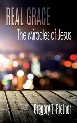 Real Grace: The Miracles of Jesus (Paperback)