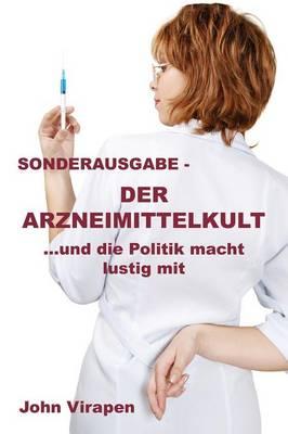 Der Arzneimittelkult ... Und Die Politik Macht Lustig Mit - Sonderausgabe (Paperback)