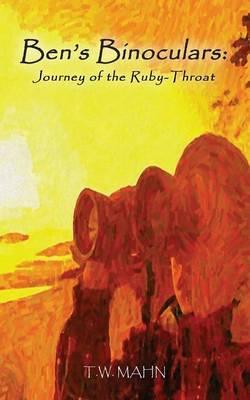 Ben's Binoculars: Journey of the Ruby-Throat (Paperback)