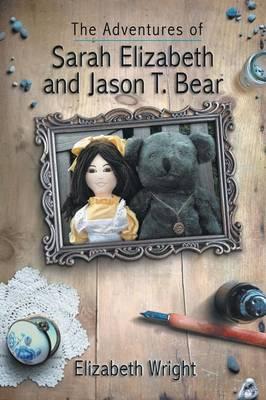The Adventures of Sarah Elizabeth and Jason T. Bear (Paperback)