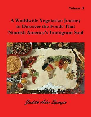 A Worldwide Vegetarian Journey to Discover the Foods That Nourish America's Immigrant Soul: Volume 2 (Paperback)